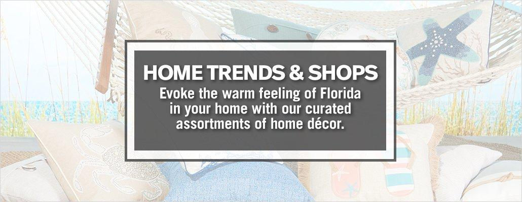 Home Trends & Shops - Evoke the warm feeling of Florida in your home with our curated assortments of home decor.