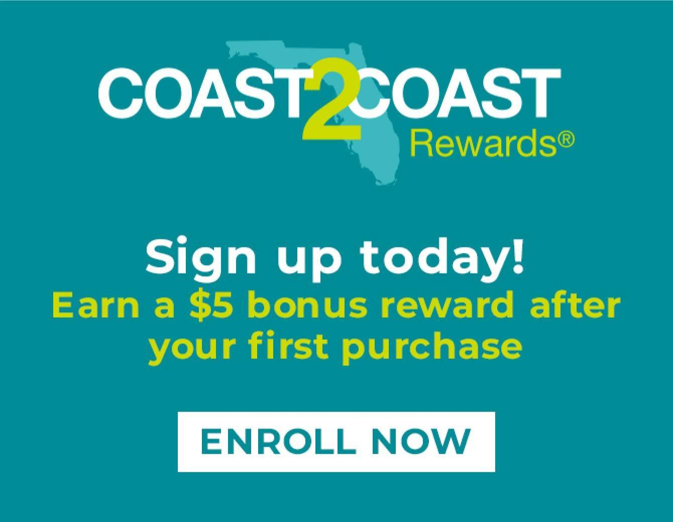 Coast2Coast Rewards - Sign up today! Earn a $5 bonus reward after your first purchase - Enroll Now