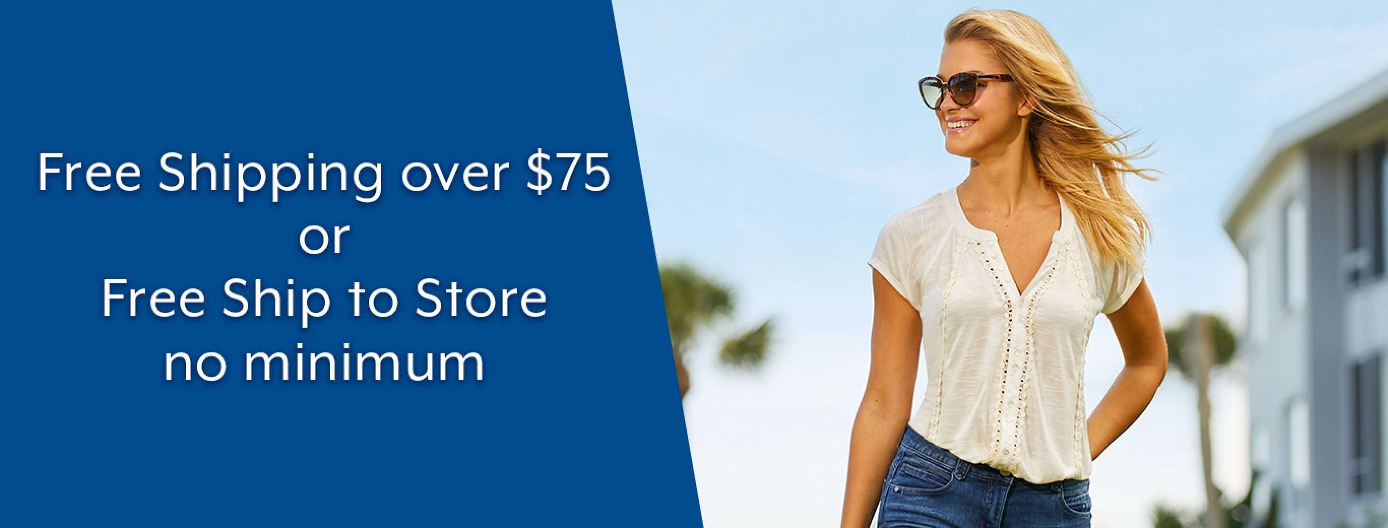 Free Shipping over $75 or Free Ship to Store no minimum