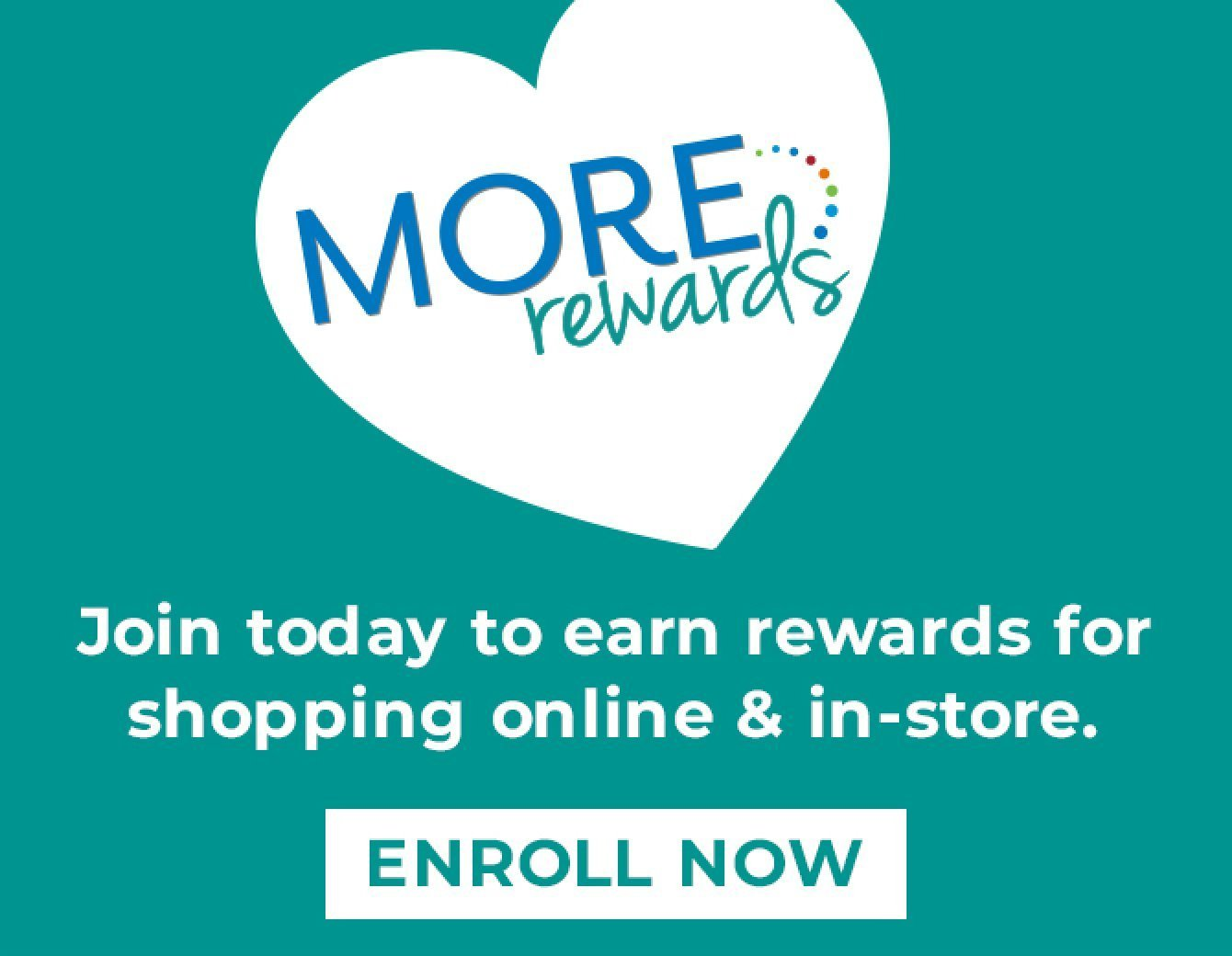 MORE rewards - Sign up today! - Enroll Now