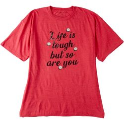 Ana Cabana Plus Life Is Tough But So Are You T-Shirt
