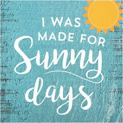 P. Graham Dunn I Was Made For Sunny Days Wood Sign