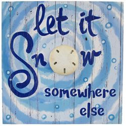 Brighten The Season Let It Snow Somewhere Else Wall Sign