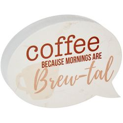 P. Graham Dunn Coffee Mornings Are Brew-tal Block Sign