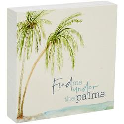 Find Me Under The Palms Block Sign - 6x6