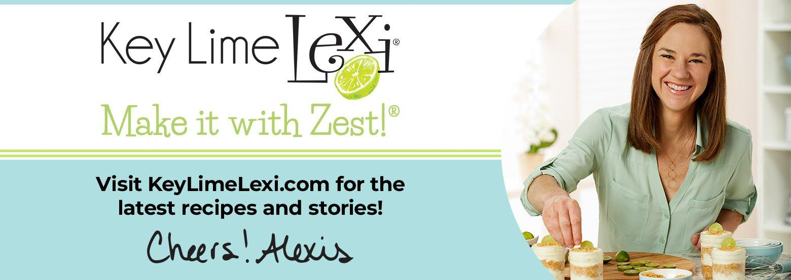 Key Lime Lexi - Make it with Zest! Visit KeyLimeLexi.com for the latest recipes and stories! Cheers! Alexis