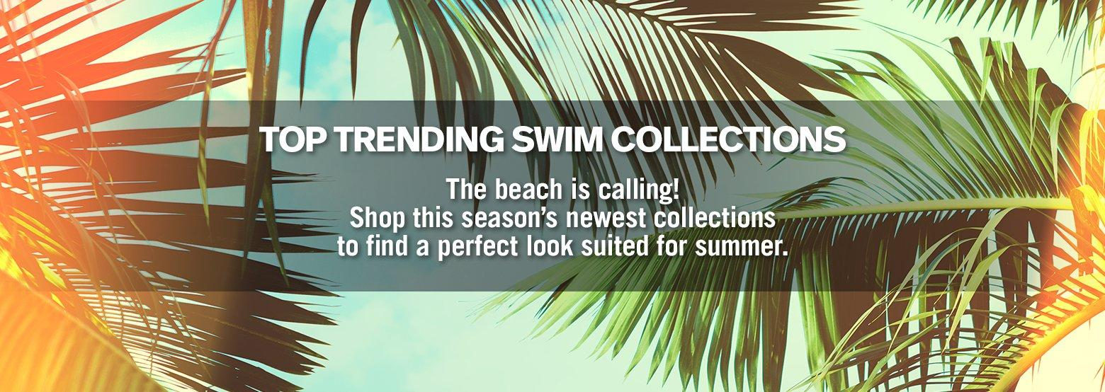 Top Trending Swim Collections - The beach is calling! Shop this season's newest collections to find a perfect look suited for summer.