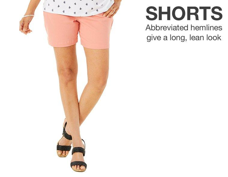 Shorts - Abbreviated hemlines give a long, lean look