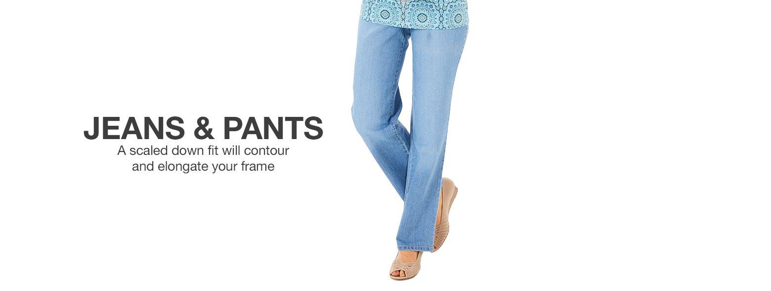 Jeans & Pants - A scaled down fit will contour and elongate your frame