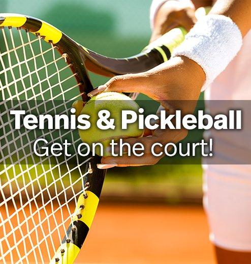 Tennis & Pickleball - Get on the court!