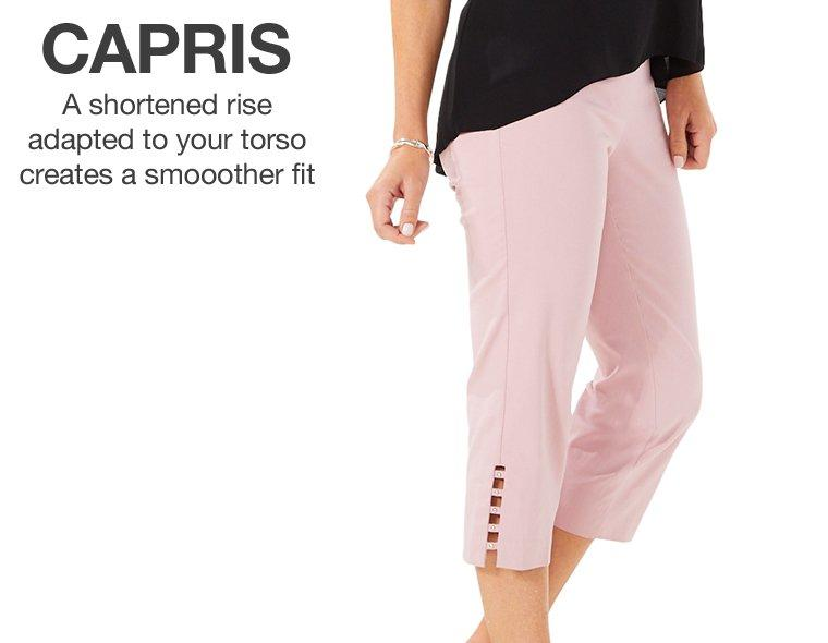Capris - A shortened rise adapted to your torso creates a smoother fit