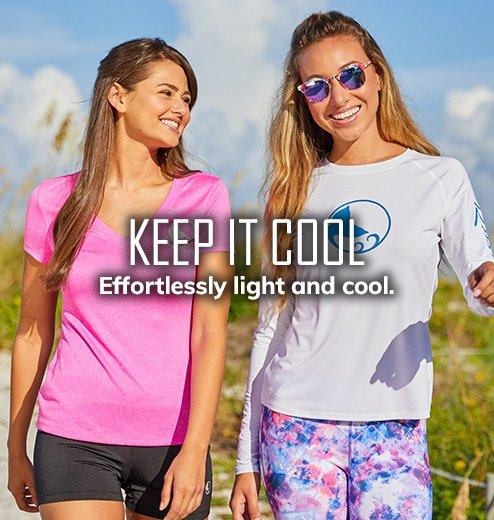 Keep It Cool - Effortlessly light and cool.