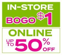 In-Store - BOGO $1 | Online - Up to 50% Off